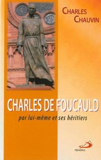 Charles de Foucauld par lui-même et ses héritiers