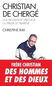 Christian de Chergé : une biographie spirituelle du prieur de Tibhirine