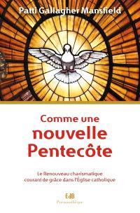 Comme une nouvelle Pentecôte : le Renouveau charismatique : courant de grâce dans l'Eglise catholique