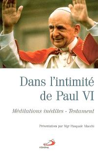 Dans l'intimité de Paul VI : méditations inédites, testament