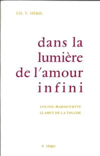 Dans la lumière de l'amour infini : Louis-Marguerite Claret de la Touche