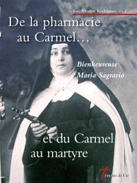 De la pharmacie au Carmel... et du Carmel au martyre : bienheureuse Maria Sagrario de saint Louis de Gonzague, 1881-1936