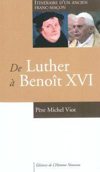 De Luther à Benoît XVI : itinéraire d'un ancien franc-maçon : entretiens avec Charles-Henri d'Andigné