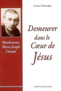 Demeurer dans le coeur de Jésus : bienheureux Marie-Joseph Cassant