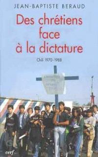 Des chrétiens face à la dictature : Chili 1970-1988