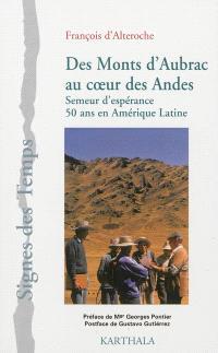 Des monts d'Aubrac au coeur des Andes : semeur d'espérance : 50 ans en Amérique latine
