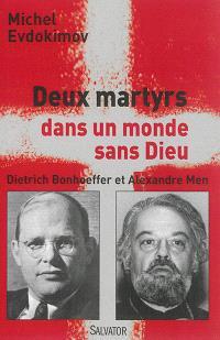 Deux martyrs dans un monde sans Dieu : Dietrich Bonhoeffer et Alexandre Men