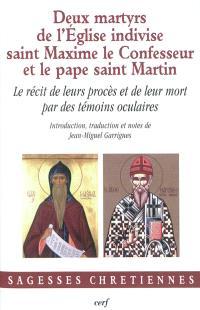 Deux martyrs de l'Eglise indivise : saint Maxime le Confesseur et le pape saint Martin : le récit de leur procès et de leur mort par des témoins oculaires