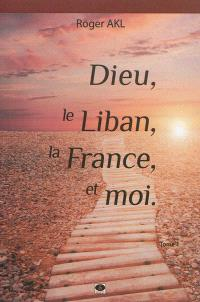 Dieu, le Liban, la France et moi. Volume 1