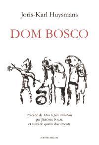 Dom Bosco. Précédé de Dieu le père célibataire : et suivi de quatre documents