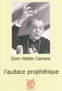 Dom Helder Camara (1909-1999) : l'audace prophétique