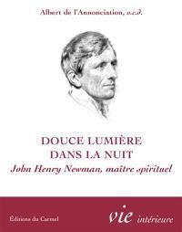 Douce lumière dans la nuit : John Henry Newman, maître spirituel