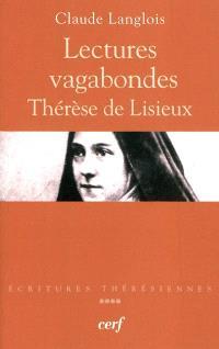 Ecritures thérésiennes. Volume 4, Lectures vagabondes : Thérèse de Lisieux