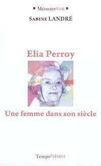 Elia Perroy : une femme dans son siècle