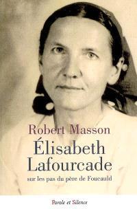 Elisabeth Lafourcade : sur les pas du père de Foucauld