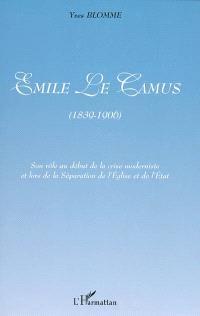 Emile Le Camus (1839-1906) : son rôle au début de la crise moderniste et lors de la séparation de l'Eglise et de l'Etat