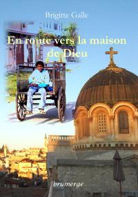 En route vers la maison de Dieu : carnet de voyage Inde-Jérusalem