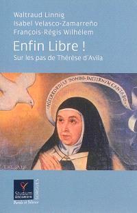 Enfin libre ! : sur les pas de Thérèse d'Avila
