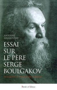 Essai sur le père Serge Boulgakov (1871-1944) : philosophe et théologien chrétien