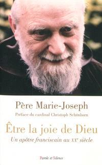 Etre la joie de Dieu : un apôtre franciscain au XXe siècle