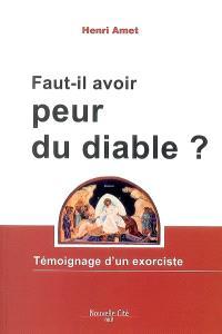 Faut-il avoir peur du diable ? : témoignage d'un exorciste