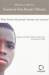 Fioretti de frère Benoît l'Africain : petite histoire du premier homme noir canonisé