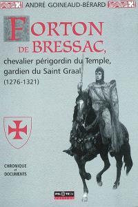Forton de Bressac : chevalier périgordin du Temple, gardien du Saint Graal (1276-1321)