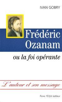 Frédéric Ozanam ou La foi opérante