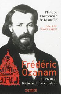 Frédéric Ozanam, 1813-1853 : histoire d'une vocation