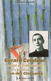 Gérard Cendrier (Paris, 16 juin 1920-Buchenwald, 24 janvier 1945) : scout et franciscain : l'un des Cinquante