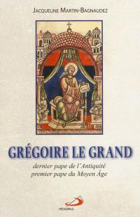 Grégoire le Grand : dernier pape de l'Antiquité, premier pape du Moyen Age