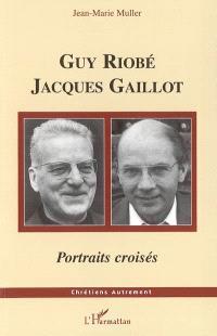 Guy Riobé, Jacques Gaillot : portraits croisés