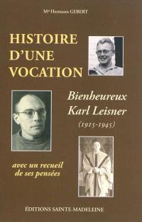 Histoire d'une vocation, Karl Leisner (1915-1945) : suivie d'un recueil de pensées