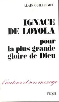 Ignace de Loyola : pour la plus grande gloire de Dieu