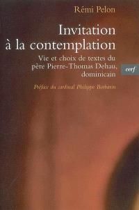 Invitation à la contemplation : vie et choix de textes du père Pierre-Thomas Dehau, dominicain