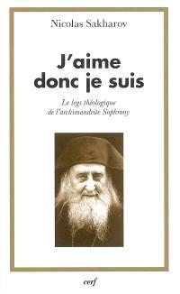 J'aime donc je suis : le legs théologique de l'archimandrite Sophrony