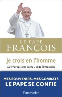 Je crois en l'homme : conversations avec Jorge Bergoglio
