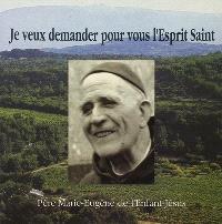 Je veux demander pour vous l'Esprit saint : père Marie-Eugène de l'Enfant-Jésus