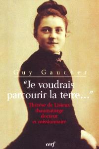 Je voudrais parcourir la terre... : Thérèse de Lisieux thaumaturge, docteur et missionnaire