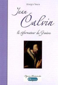 Jean Calvin : le réformateur de Genève