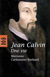 Jean Calvin : une vie