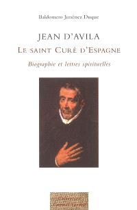 Jean d'Avila : le saint curé d'Espagne : biographie et lettres spirituelles