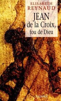 Jean de la Croix, fou de Dieu