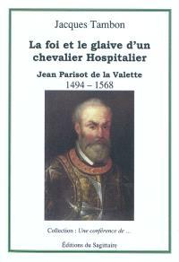 Jean Parisot de La Valette, 1494-1568 : la foi et le glaive d'un chevalier hospitalier