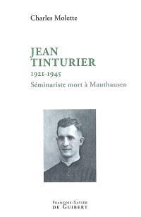 Jean Tinturier (Vierzon, 20 février 1921-Mauthausen, 16 mars 1945) : séminariste, l'un des cinquante