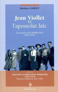 Jean Viollet et l'apostolat laïc : les oeuvres du Moulin-Vert, 1902-1956. Précédé de Souvenirs et impressions d'apostolat, 1901-1945 : mémoires inédits