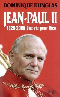 Jean-Paul II (1920-2005) : une vie pour Dieu