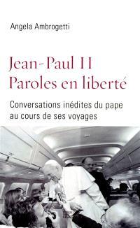 Jean-Paul II, paroles en liberté : conversations inédites du pape au cours de ses voyages