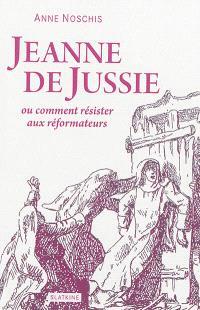 Jeanne de Jussie ou Comment résister aux réformateurs