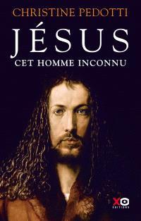 Jésus : cet homme inconnu